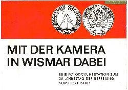 Hrsg.: Rat d. Stadt Wismar:  Mit der Kamera in Wismar dabei : eine Fotodokumentation zum 30. Jahrestag der Befreiung vom Faschismus.