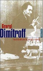 Dimitrov, Georgi und Bernhard H. Bayerlein (Hrsg.):  Tagebücher 1933 - 1943.