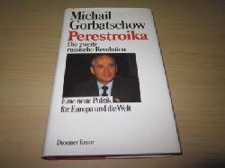 Gorbatschow, Michail   Perestroika. Die zweite russische Revolution. Eine neue Politik für Europa und die Welt