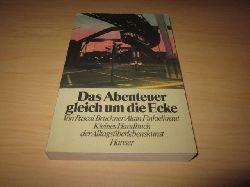 Bruckner, Pascal und Alain Finkielkraut   Das Abenteuer gleich um die Ecke. Kleines Handbuch der Alltagsüberlebenskunst