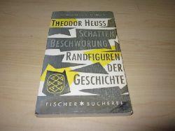 Heuss, Theodor  Schattenbeschwörung. Randfiguren der Geschichte
