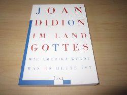 Didion, Joan   Im Land Gottes. Wie Amerika wurde, was es heute ist