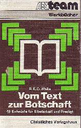 White, R. E. O.:  Vom Text zur Botschaft. 48 Entwürfe für Bibelarbeit und Predigt.