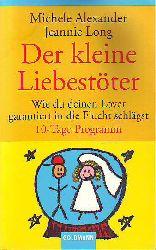 Alexander, Michele und Long, Jeannie:   Der kleine Liebestöter. Wie du deinen Lover garantiert in die Frucht schlägst - 10-Tage-Programm.