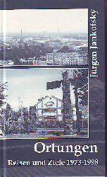 Jankofsky, Jürgen:  Ortungen. Reisen und Ziele 1973-1998.