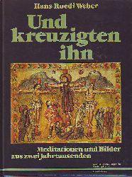 Weber, Hans-Ruedi:  Und kreuzigten ihn. Meditationen und Bilder aus zwei Jahrtausenden.