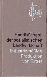 Bachmann, K. und andere:   Handbücherei der sozialistischen Landwirtschaft. Industriemäßige Produktion von Futter.