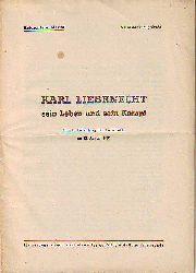 Karl Liebknecht - sein Leben und sein Kampf. Zum 80. Geburtstag Karl Liebknechts am 13. August 1951.