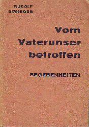Bösinger, Rudolf:   Vom Vaterunser betroffen. Begebenheiten.
