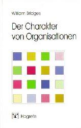 Bridges, William  Der  Charakter von Organisationen : Organisationsentwicklung aus typologischer Sicht