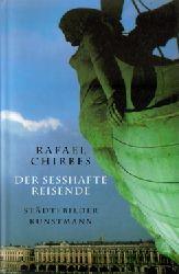 Chirbes, Rafael  Der  sesshafte Reisende : Städtebilder