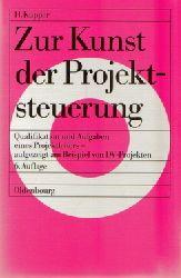Kupper, Hubert  Zur Kunst der Projektsteuerung : Qualifikation und Aufgaben eines Projektleiters - aufgezeigt am Beispiel von DV-Projekten