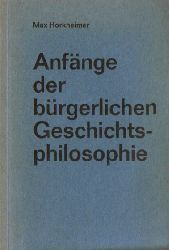 Horkheimer, Max  2 Titel / 1. Anfänge der bürgerlichen Geschichtsphilosophie (Raubdruck von der Ausgabe: Kohlhammer, Stuttgart, 1930)