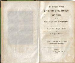 Davy, Humphry Sir  Tröstende Betrachtungen auf Reisen; oder die letzten Tage eines Naturforschers. Nach der dritten Ausgabe verdeutscht von Carl Fr. Ph. von Martius.
