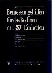 Funk, Peter  Bemessungshilfen für das Rechnen mit SI-Einheiten : Stahlbetonbau, Stahlbau, Mauerwerksbau, Holzbau, Grundbau ; mit Beispielen