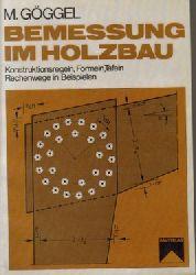 Holzbau - Göggel, Manfred:  Bemessung im Holzbau : Konstruktionsregeln, Formeln, Tafeln, Rechenwege in Beispielen 1. Auflage