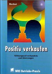 Herbst, Hartwig M.  Positiv verkaufen (Wirkungsvoll verhandeln und überzeugen)