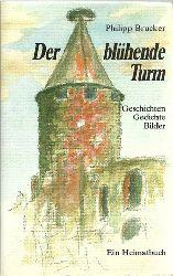 Brucker, Philipp  Der blühende Turm (Geschichten . Gedichte - Lieder. Ein Heimatbuch)