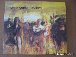 Arnold, Klaus  3 Titel / 1. Malerei (Städtische Galerie im Prinz-Max-Palais Karlsruhe, 27. Januar - 25. Februar 1990)  1. Ausgabe