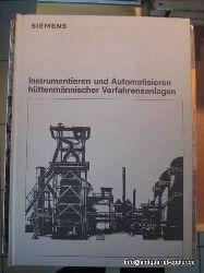 Siemens AG  Instrumentieren und Automatisieren hüttenmännischer Verfahrensanlagen 1. Auflage