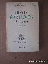 Halevy, Daniel  Trois Epreuves. 1814 - 1871 - 1940