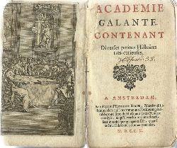Anonym  Academie galante contenant Diverses petites Histoires tres-curieuses