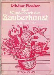 Fischer, Ottokar  Das Wunderbuch der Zauberkunst