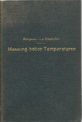 Burgess, Georg K. und H. Le Chatelier  Die Messung hoher Temperaturen (Nach d. 3. amerikan. Aufl. übers. u. mit Erg. versehen von G. Leithäuser)