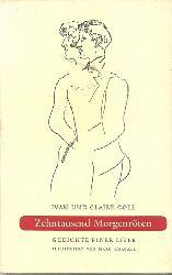 Goll, Ivan (Iwan) und Claire:  Zehntausend Morgenröten (Gedichte einer Liebe)  1. Ausgabe