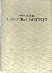 Hauger, Otto  3 Titel / 1. Durlacher Fayencen (Ein Beitrag zur Geschichte der Deutschen Keramik)