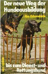 Ochsenbein, Urs  Der neue Weg der Hundeausbildung (Vom gehorsamen Begleiter bis zum Dienst- u. Rettungshund)