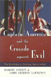 Lawrence, John Shelton; Robert Jewett and John Shelton Lawrence:  Captain America and the Crusade against Evil: The Dilemma of Zealous Nationalism