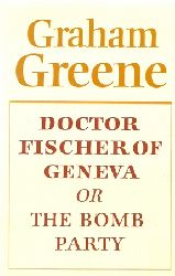 Green, Graham:  Doctor Fischer of Geneva or the Bomb Party In the same year of the 1st Edition