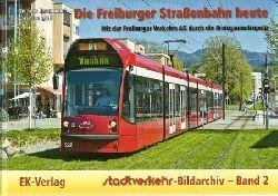 Strassenbahn - Kampmann, Norman; und Christian Wolf:  Die Freiburger Straßenbahn heute (Mit der Freiburger Verkehrs AG durch die Breisgaumetropole)  1. Auflage