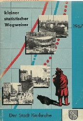 ohne Autor  Kleiner statistischer Wegweiser der Stadt Karlsruhe 1967