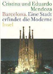 Barcelona - Mendoza, Cristina; und Eduardo Mendoza:  Barcelona - eine Stadt erfindet die Moderne 1. Auflage