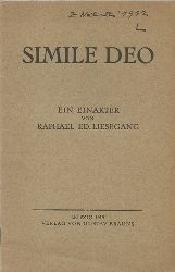 Liesegang, Raphael Ed. (Eduard)  Simile Deo (Ein Einakter)