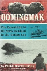 Matthiessen, Peter  Oomingmak (The Expedition to the Musk Ox Island in the Bering Sea)