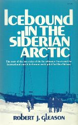 Gleason, Robert J.  Icebound in the Siberian Arctic (The story of the last cruise of the fur schooner Nanuk and the international search for famous arctic pilot Carl Ben Eielson)