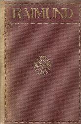 Raimund, Ferdinand  Ferd. Raimunds dramatische Werke (Einleitung Leopold Rosner)