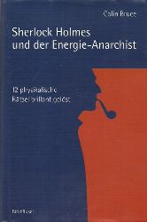 Bruce, Colin:  Sherlock Holmes und der Energie-Anarchist (12 physikalische Rätsel brillant gelöst)  1. Auflage