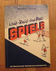 Meusel, Heinrich  Lauf-, Rauf-, und Ballspiele für die körperliche Grundausbildung