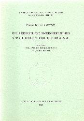 Catsch, A. Prof. Dr. med.  Die Bedeutung energiereicher Strahlungen für die Biologie (Vortrag am 5. Dezember 1964)