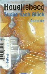 Houellebecq, Michel:  Suche nach Glück (Gedichte)  1. Auflage