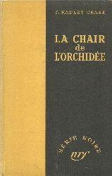 Chase, James Hadley  La Chair de l`Orchidee (The flesh of the orchid) (traduit de l`anglais par Lucienne Escoube et Marcel Duhamel)