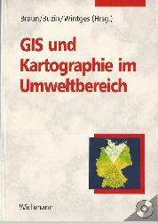 Braun, Gabriele  GIS und Kartographie im Umweltbereich (Grundlagen, Anwendungen, Trends)