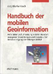 Blankenbach, Jörg  Handbuch der mobilen Geoinformation (Architektur und Umsetzung mobiler standortbezogener Anwendungen und Dienste unter Berücksichtigung von Interoperabilität)