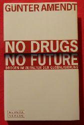 Amendt, Günter  No Drugs. No Future: Drogen im Zeitalter der Globalisierung