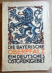 Arnold, Philipp  Die bayerische Oberpfalz, ein deutsches Ostgrenzgebiet (Werbe- u. Denkschrift auf Veranlassg d. Kreisausschusses d. Oberpfalz u. von Regensburg)