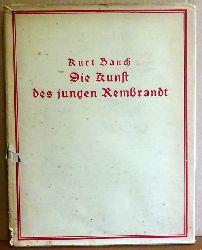 Bauch, Kurt  Die Kunst des jungen Rembrandt